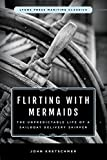 Flirting with Mermaids: The Unpredictable Life of a Sailboat Delivery Skipper: Lyons Press Maritime Classics