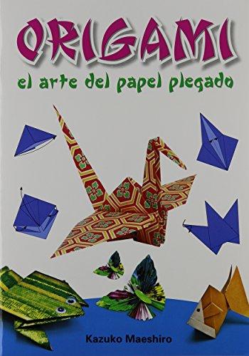 Origami: El arte del papel plegado (Spanish Edition) [Kazuko Maeshiro] (Tapa Blanda)