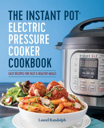 The Instant Pot® Electric Pressure Cooker Cookbook: Easy Recipes for Fast & Healthy Meals (Pressure Cooker Instant compare prices)