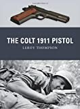 The Colt 1911 Pistol, Leroy Thompson, 1849084335
