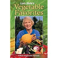 Lois Hole's Vegetable Favorites: A Rich Vegetable Harvest