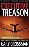 Executive Treason, Gary Grossman, 1626811067