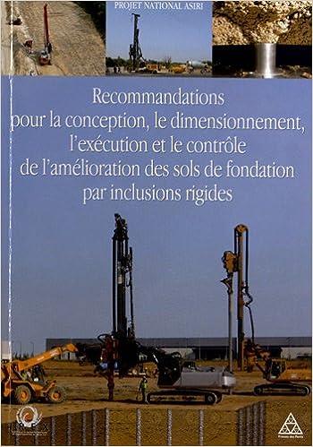 Téléchargement Recommandations pour le dimensionnement, l'exécution et le contrôle de l'amélioration des sols de fondation par inclusions rigides : Projet national ASIRI. Avec cd-rom. pdf, epub ebook
