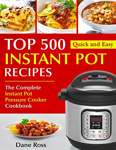 Top 500 Instant Pot Recipes: The Complete Instant Pot Pressure Cooker Cookbook (Instant Pot Cookbook) by Dane Ross