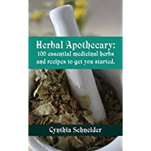 Herbal Apothecary: 100 essential medicinal herbs and recipes to get you started