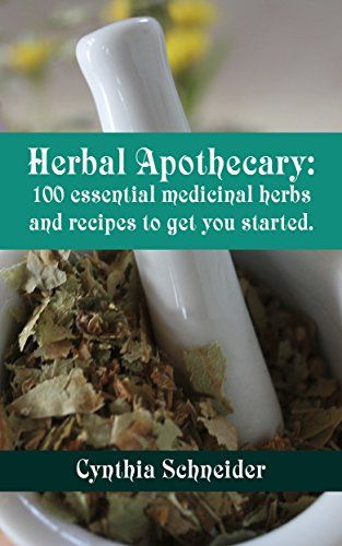 Herbal Apothecary: 100 essential medicinal herbs and recipes to get you started by [Schneider, Cynthia]