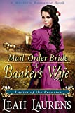 Mail Order Bride: A Banker's Wife (Ladies of The Frontier) (A Western Romance Book) by  Leah Laurens in stock, buy online here