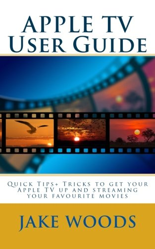 Price comparison product image APPLE TV User Guide: Quick Tips+ Tricks to get your Apple TV up and streaming your favourite movies (User Guide/Tutorial Guide)