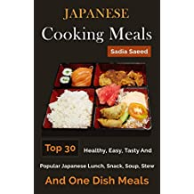 Japanese Recipes: Top 30 Healthy, Easy, Tasty And Popular Japanese Lunch, Snack, Soup, Stew And One Dish Meals
