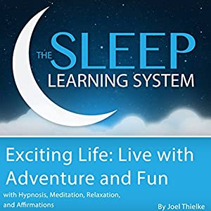 Exciting Life: Live with Adventure and Fun with Hypnosis, Meditation, Relaxation, and Affirmations Audiobook