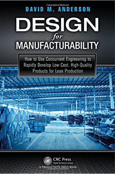 Amazon Com Design For Manufacturability How To Use Concurrent Engineering To Rapidly Develop Low Cost High Quality Products For Lean Production 9781482204926 Anderson David M Books