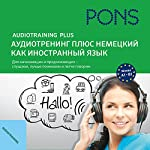 Audio Training Plus - German as a foreign language - Russian user language: For beginners and advanced learners - listen, understand better and speak more easily | Anke Levin-Steinmann,Christine Breslauer