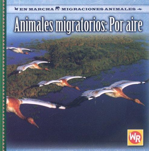 Animales Migratorios Por Aire/ Migrating Animals of the Air (En Marcha: Migraciones Animales/ on the Move: Animal Migration) (Spanish Edition) ebook