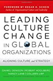 Leading Culture Change in Global Organizations : Aligning Culture and Strategy, Denison, Daniel and Hooijberg, Robert, 047090884X