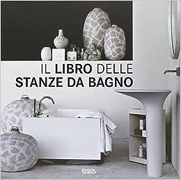 Il libro delle stanze da bagno: 9788857602530: Amazon.com: Books