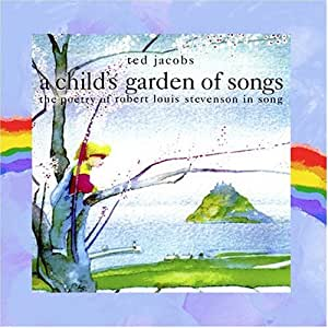 A Child's Garden of Songs: The Poetry of Robert Louis Stevenson in Song