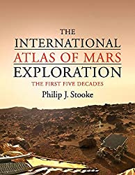 The International Atlas of Mars Exploration: Volume 1, 1953 to 2003: The First Five Decades by Philip J. Stooke (2012-09-24)
