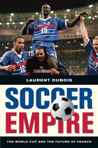 Soccer Empire: The World Cup and the Future of France by Laurent Dubois (2010-06-01)