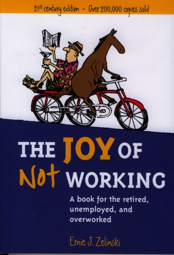 The Joy of Not Working: A Book for the Retired, Unemployed, and Overworked — 21st Century Edition