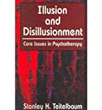 img - for [(Illusion and Disillusionment: Core Issues in Psychotherapy)] [Author: Stanley H. Teitelbaum] published on (February, 2007) book / textbook / text book