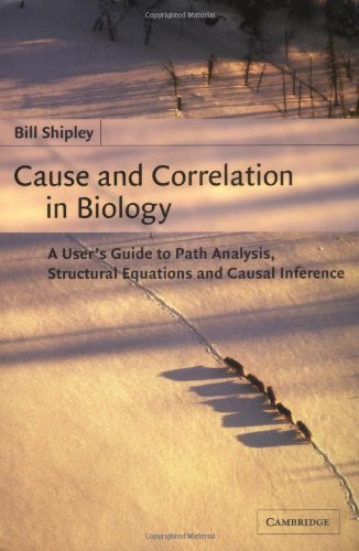 Cause and Correlation in Biology: A User's Guide to Path Analysis, Structural Equations and Causal Inference