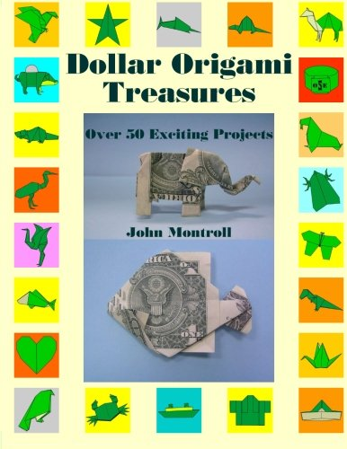Dollar Origami Treasures: Over 50 Exciting Projects