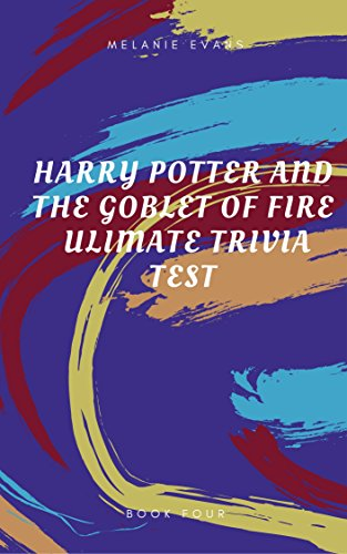 Harry Potter and The Goblet of Fire Ultimate Trivia Test  (Harry Potter Ultimate Trivia  Book 4)