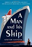 Book cover image for A Man and His Ship: America's Greatest Naval Architect and His Quest to Build the S.S. United States