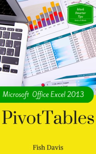 Microsoft Office Excel 2013 Pivot Tables (Work Smarter Tips Book 2)