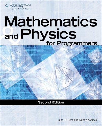Mathematics & Physics for Programmers, 2nd Edition by Danny Kodicek , John P Flynt, Publisher : Course Technology PTR