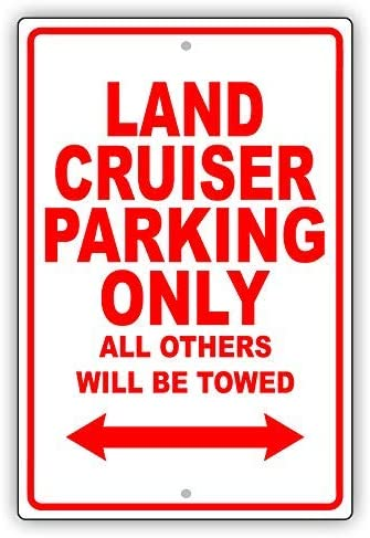 Toyota Land Cruiser Parking Only All Other Will Be Towed Ridiculous Lustiges Schild aus Aluminium 20,3 x 30,5 cm