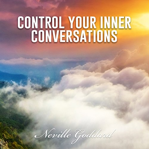 Control Your Inner Conversations: Neville Goddard Lectures