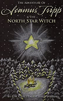 Seamus Tripp & the North Star Witch (The Adventures of Seamus Tripp) by [Garett, Jon, Walsh, Richard]