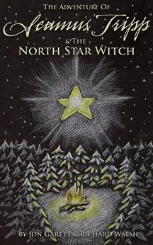 Seamus Tripp & the North Star Witch (The Adventures of Seamus Tripp) by [Garett, Jon, Walsh, Richard]