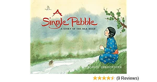 A Single Pebble A Story Of The Silk Road Kindle Edition By Bonnie