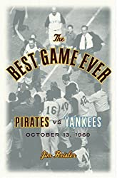 The Best Game Ever: Pirates vs Yankees October 13,1960