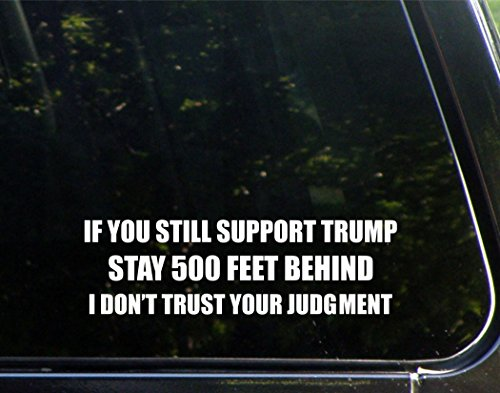 If You Still Support Trump Stay 500 Feet Behind I Don't Trust Your Judgement - 8-3/4