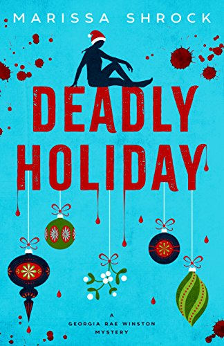 Deadly Holiday (Georgia Rae Winston Mysteries Book 2) by [Shrock, Marissa]