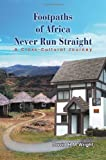 Footpaths of Africa Never Run Straight, David H. M. Wright, 1622127048