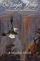 On Eagles' Wings: Prayers for the President