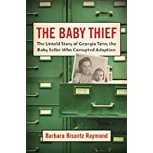 The Baby Thief: The Untold Story of Georgia Tann, the Baby Seller Who Corrupted Adoption