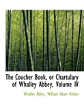 The Coucher Book, or Chartulary of Whalley Abbey, William Adam Hulton Abbey, 0554583909