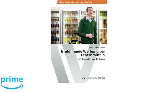 amazoncom irrefhrende werbung bei lebensmitteln mit beispielen aus der praxis german edition 9783639459869 ariana cabreira dupalo books - Irrefuhrende Werbung Beispiele