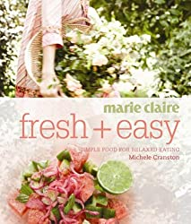 Marie Claire Fresh + Easy: Simple Food for Relaxed Eating