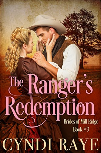 The Ranger's Redemption: Brides of Mill Ridge Book #3 by [Raye, Cyndi, Mill Ridge, Brides of]