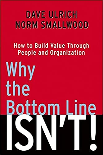 Why the Bottom Line Isn't!: How to Build Value Through People and ...