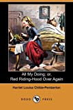 All My Doing; or, Red Riding-Hood over Again, Harriet Louisa Childe-Pemberton, 1409950190