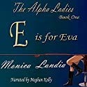 E Is for Eva: The Alpha Ladies, Book 1 Audiobook by Monica Landia Narrated by Meghan Kelly