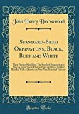 Standard-Bred Orpingtons, Black, Buff and White: Their Practical Qualities; The Standard Requirements; How to Judge Them; How to Mate and Breed for ... New Non-Standard Varieties (Classic Reprint)