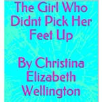 The Girl Who Didnt Pick Her Feet Up | Christina Elizabeth Wellington